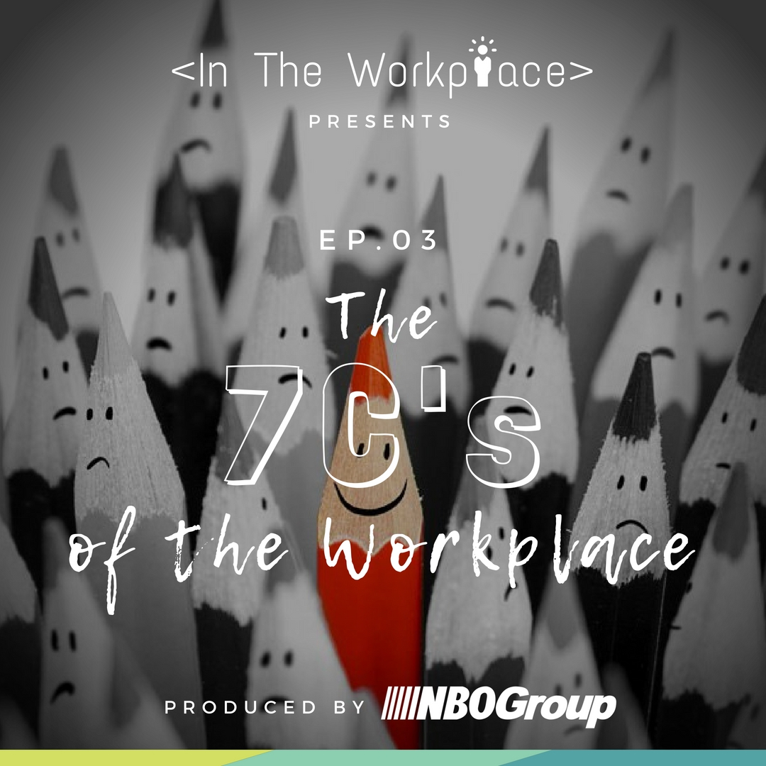 In The Workplace, Episode 3 - The 7C's of the Workplace [Podcast]