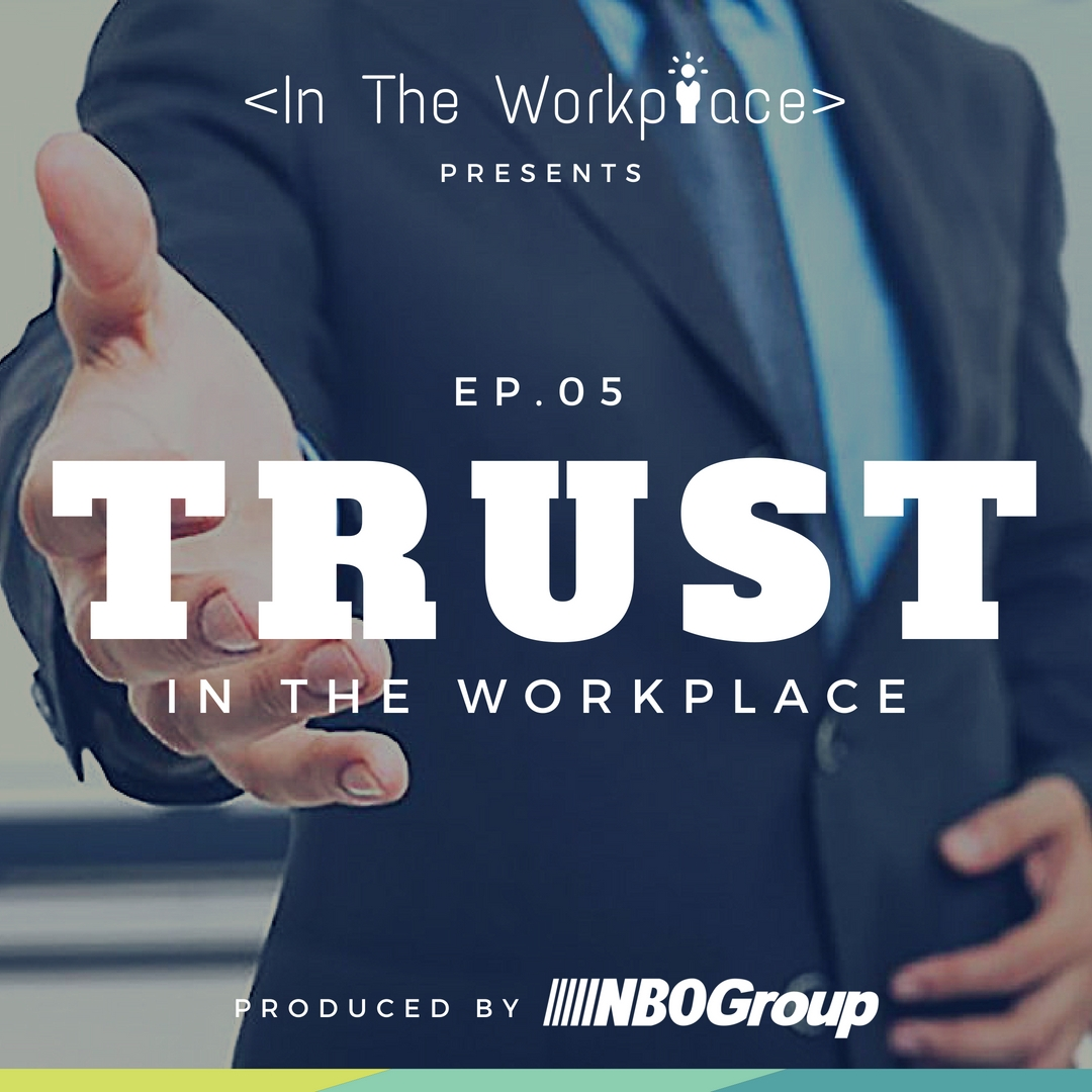 In The Workplace, Episode 5 - Trust in the Workplace [Podcast]