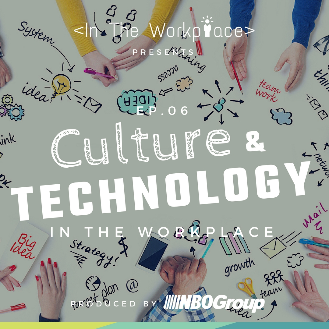 In The Workplace, Episode 6 - Culture & Technology in the Workplace [Podcast]