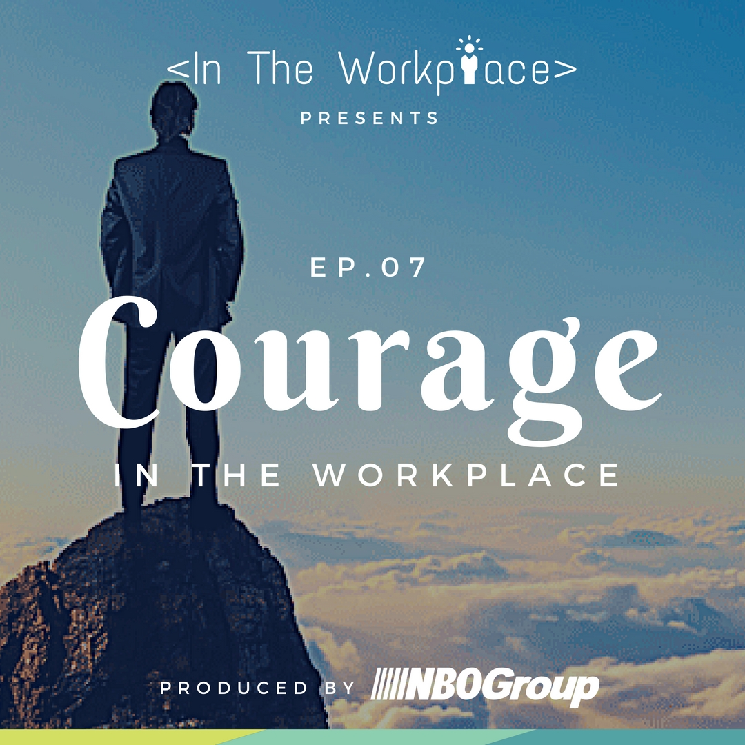In The Workplace, Episode 7 - Courage in the Workplace [Podcast]