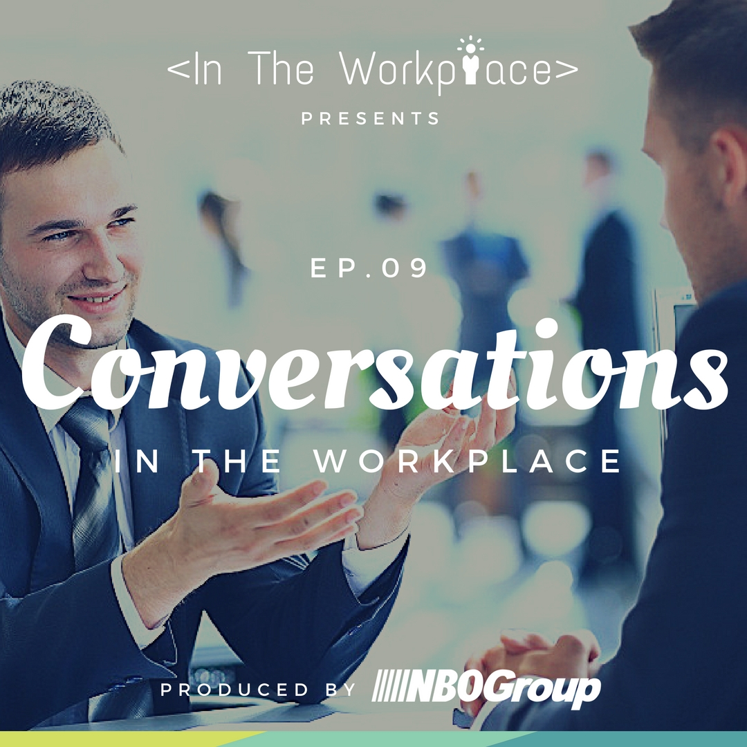 NBO Podcast: In The Workplace, Episode 9 - Conversations in the Workplace