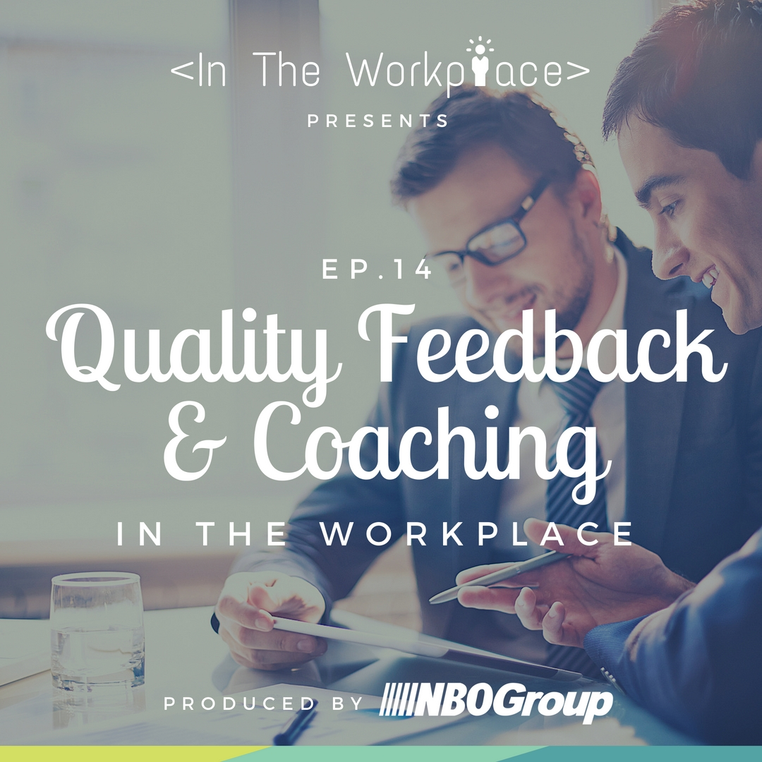 In The Workplace, Episode 14 - Quality Feedback & Coaching in the Workplace [Podcast]