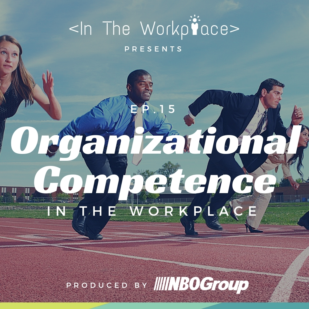 In The Workplace, Episode 15 - Organizational Competence in the Workplace [Podcast]