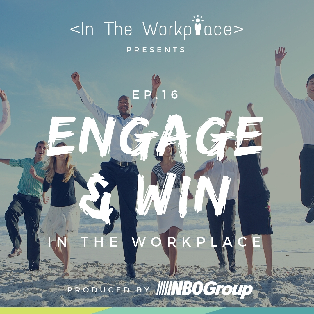 In The Workplace, Episode 16 - Engage & Win in the Workplace [Podcast]