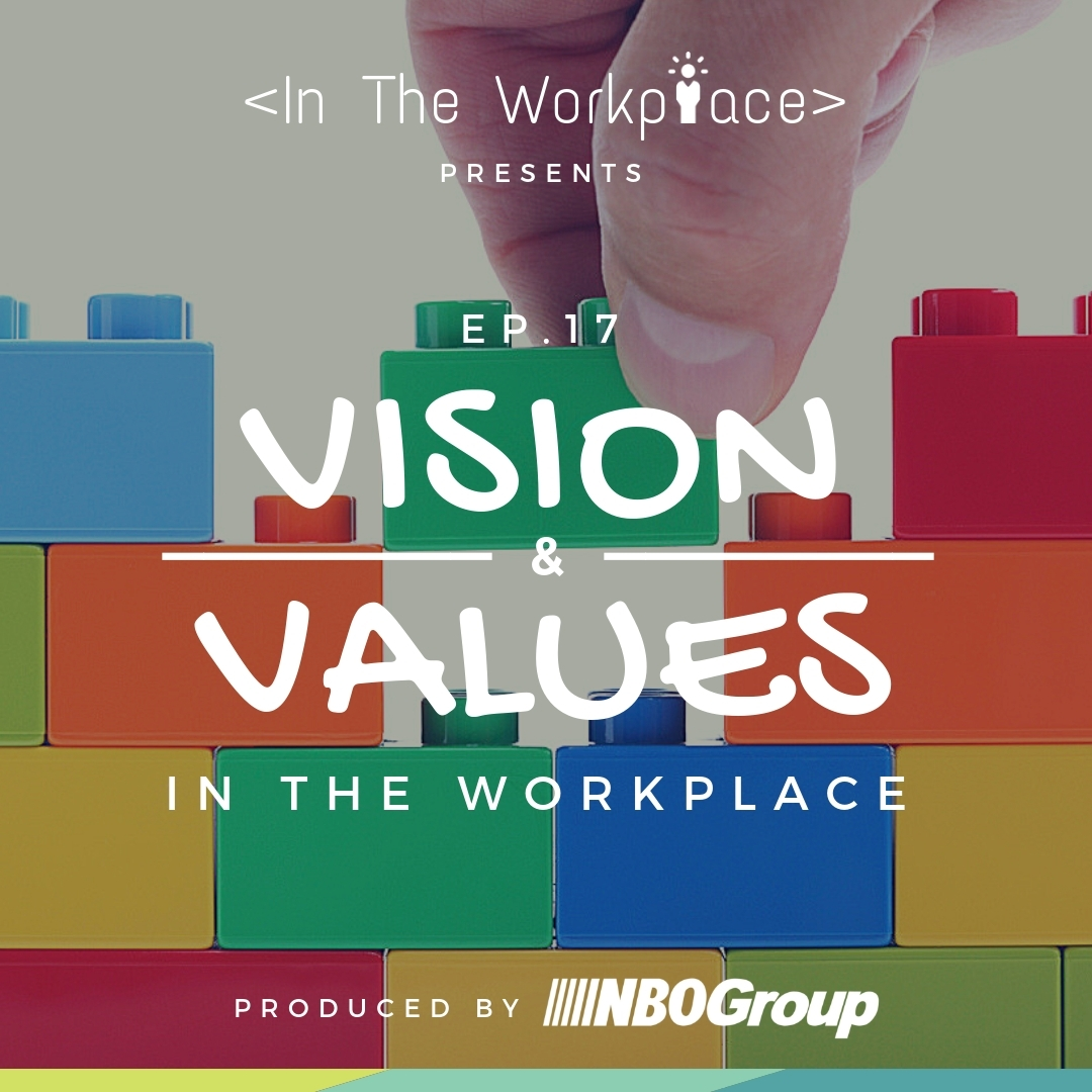 In The Workplace, Episode 17 - Vision & Values in the Workplace [Podcast]
