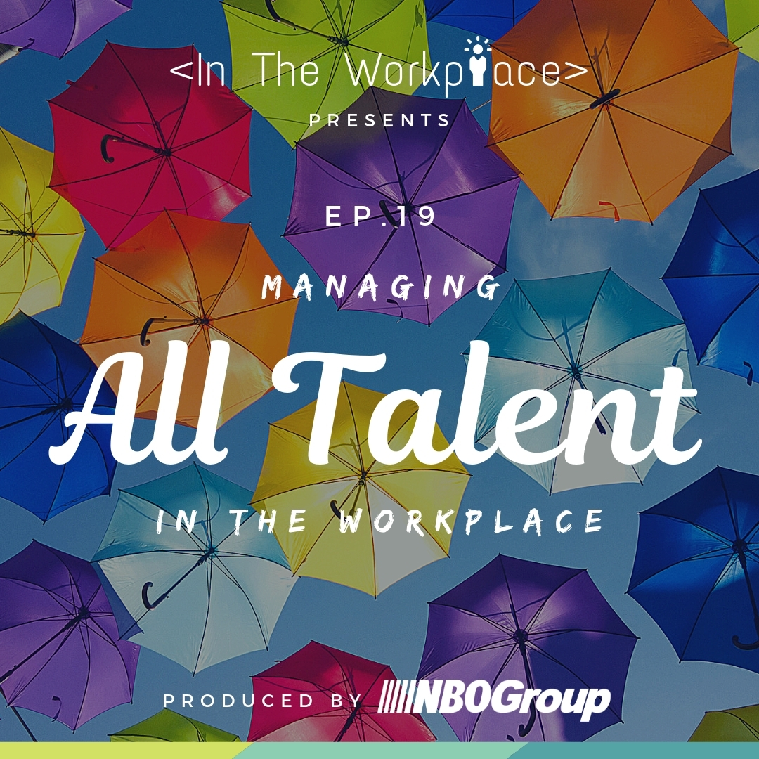 In The Workplace, Episode 19 - Managing All Talent in the Workplace [Podcast]