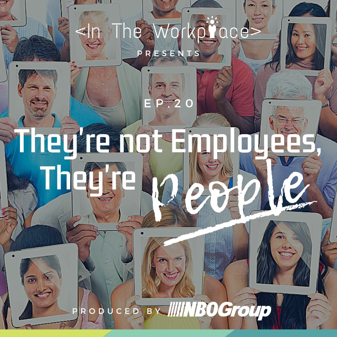 In The Workplace, Episode 20 - They're Not Employees, They're People [Podcast]